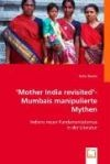 """Mother India revisited""- Mumbais manipulierte Mythen"