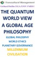 THE QUANTUM WORLD VIEW A GLOBAL AGE PHILOSOPHY