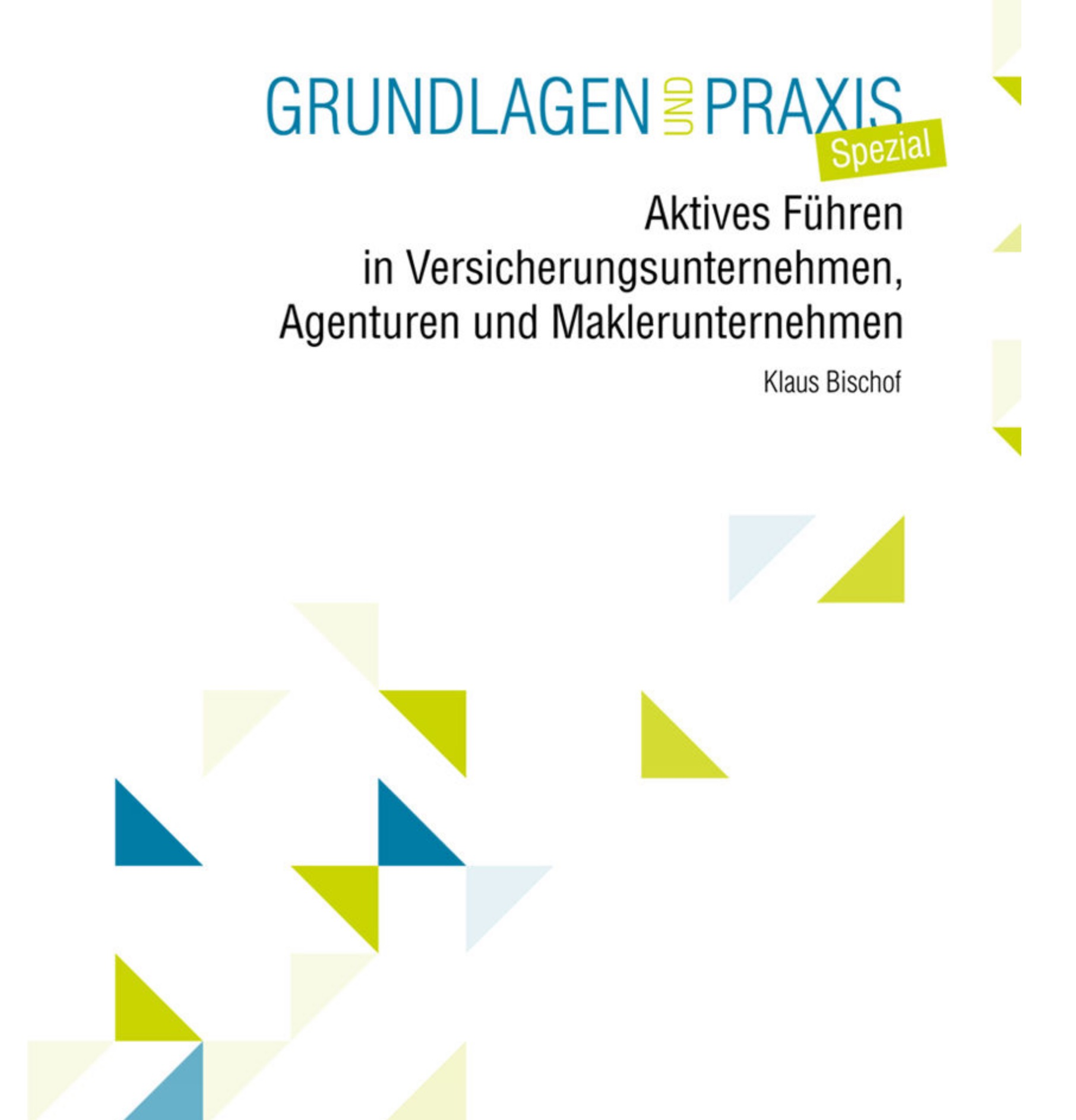Cover zu Aktives Führen in Versicherungsunternehmen, Agenturen und Maklerunternehmen: Grundlagen und Praxis Spezial (Deutsch)