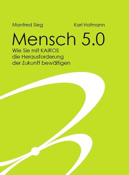 Cover zu Mensch 5.0 - Wie Sie mit KAIROS die Herausforderung der Zukunft bewältigen